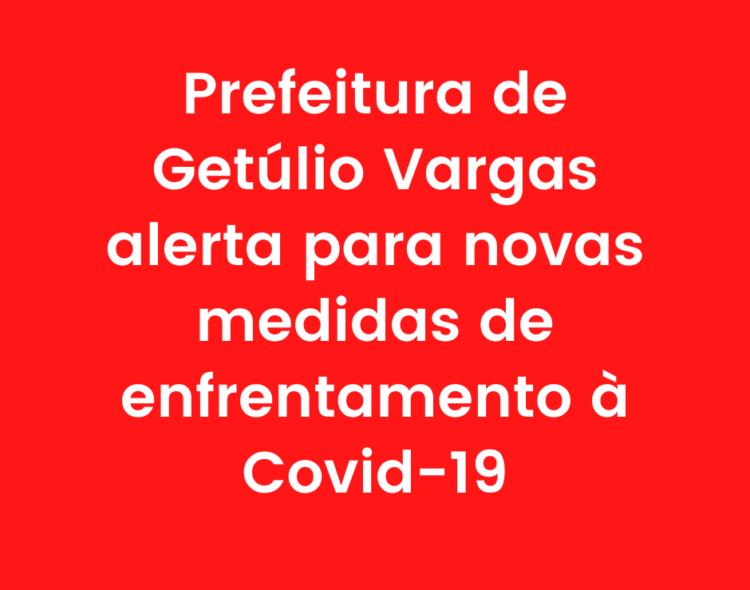 Prefeitura de Getúlio Vargas alerta para novas medidas de enfrentamento à Covid-19