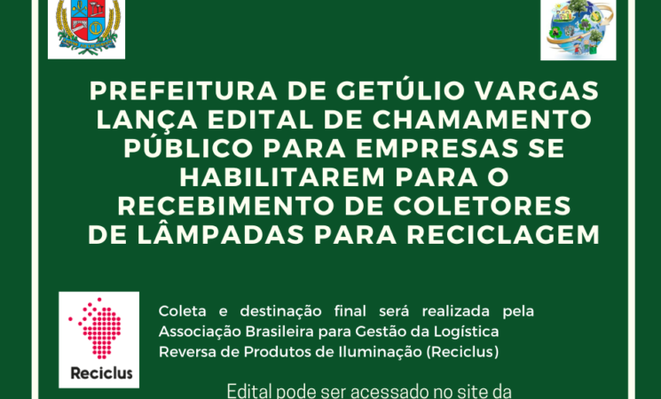 Prefeitura de Getúlio Vargas lança edital de Chamamento Público para empresas se habilitarem para o recebimento de coletores de lâmpadas para reciclagem